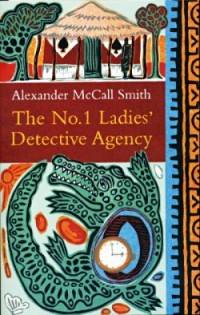 The No 1 Ladies' Detective Agency by Alexander McCall Smith
